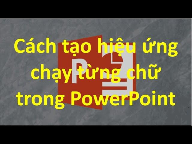 Cách tạo hiệu ứng chạy chữ trong Powerpoint 2010